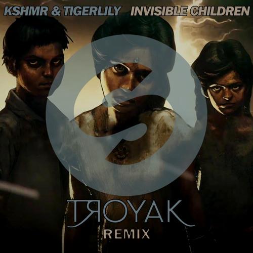 KSHMR & TIGERLILY - Invisible Children (Troyak Remix)