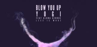 Yogi - Blow You Up (feat AlunaGeorge & Less Is Moore)