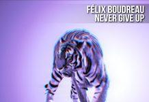 Never Give Up - Felix Boudreau